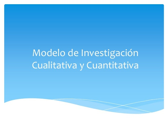 Modelo de InvestigaciónCualitativa y Cuantitativa