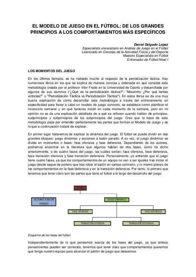 EL MODELO DE JUEGO EN EL FÚTBOL: DE LOS GRANDES PRINCIPIOS A LOS COMPORTAMIENTOS MÁS ESPECÍFICOS Daniel Delgado López Espe...