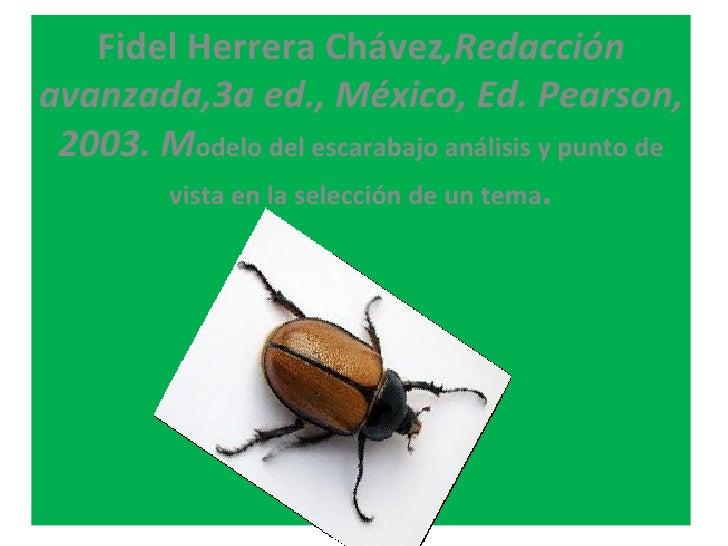 Fidel Herrera Chávez,Redacciónavanzada,3a ed., México, Ed. Pearson, 2003. Modelo del escarabajo análisis y punto de       ...