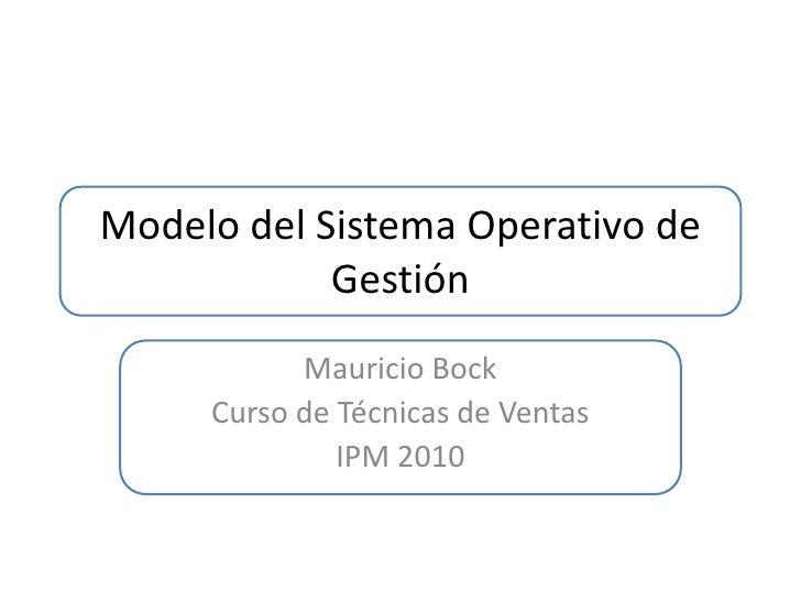 Modelo del Sistema Operativo de             Gestión            Mauricio Bock      Curso de Técnicas de Ventas             ...