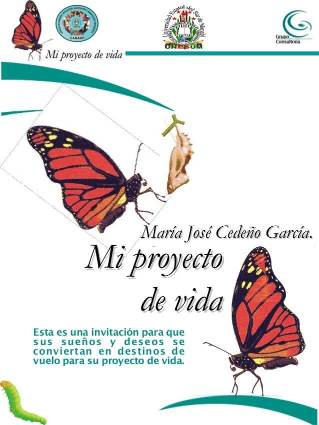 Mi proyecto de vidaMi proyecto de vida Mi proyectoMi proyecto de vidade vida Esta es una invitación para que sus sueños y ...