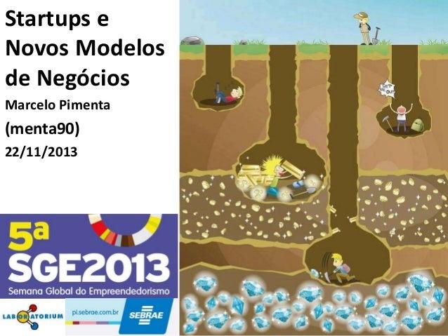 Startups e Novos Modelos de Negócios Marcelo Pimenta  (menta90) 22/11/2013