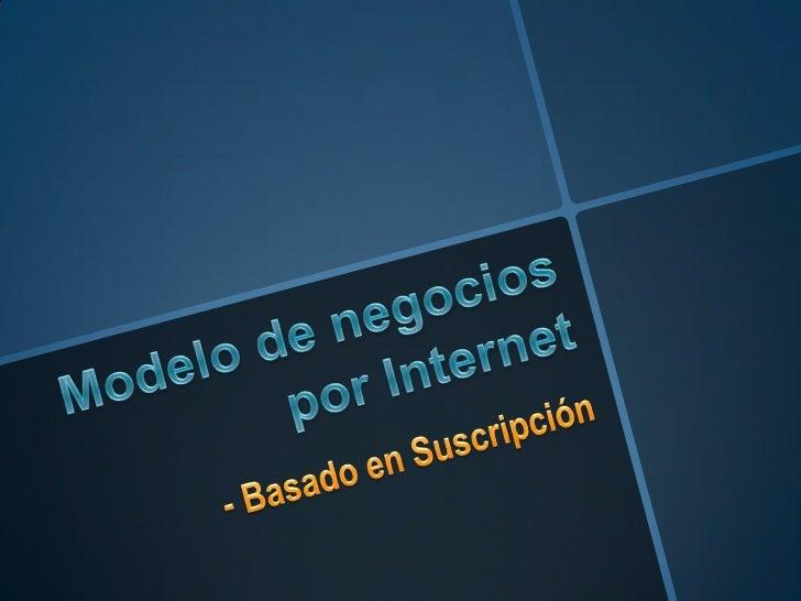 Modelo de negocios por Internet<br />- Basado en Suscripción<br />