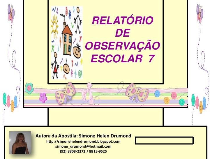 RELATÓRIO                           DE                       OBSERVAÇÃO                        ESCOLAR 7Autora da Apostila...