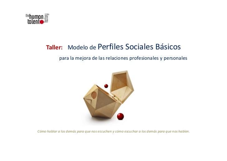 Taller: Modelo de Perfiles Sociales Básicos             para la mejora de las relaciones profesionales y personalesCómo ha...