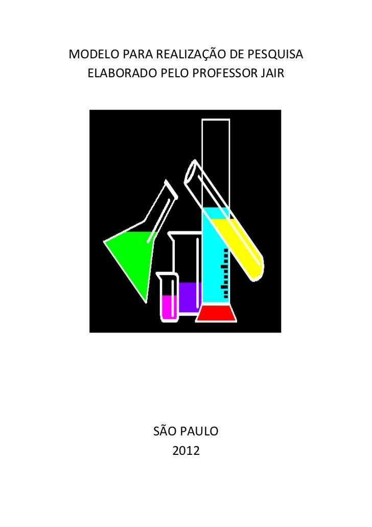 MODELO PARA REALIZAÇÃO DE PESQUISA  ELABORADO PELO PROFESSOR JAIR            SÃO PAULO              2012