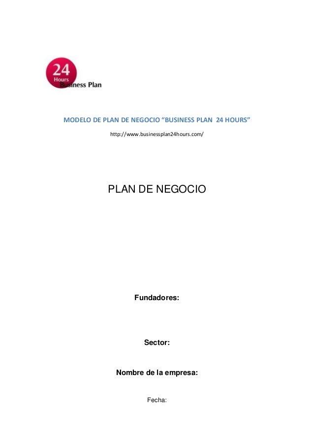 "MODELO DE PLAN DE NEGOCIO ""BUSINESS PLAN 24 HOURS""            http://www.businessplan24hours.com/           PLAN DE NEGOCI..."