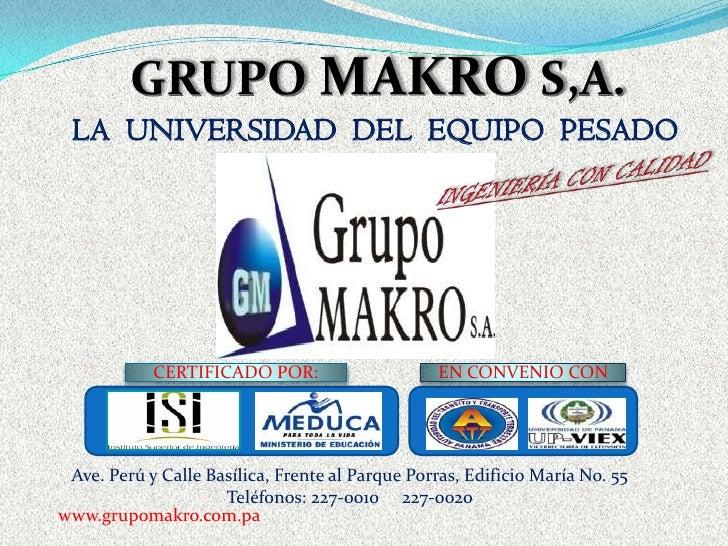 GRUPO MAKRO S,A.<br />LA  UNIVERSIDAD  DEL  EQUIPO  PESADO<br />INGENIERÍA CON CALIDAD<br />CERTIFICADO POR:<br />EN CONVE...
