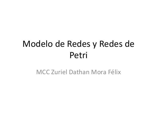 Modelo de Redes y Redes de          Petri   MCC Zuriel Dathan Mora Félix
