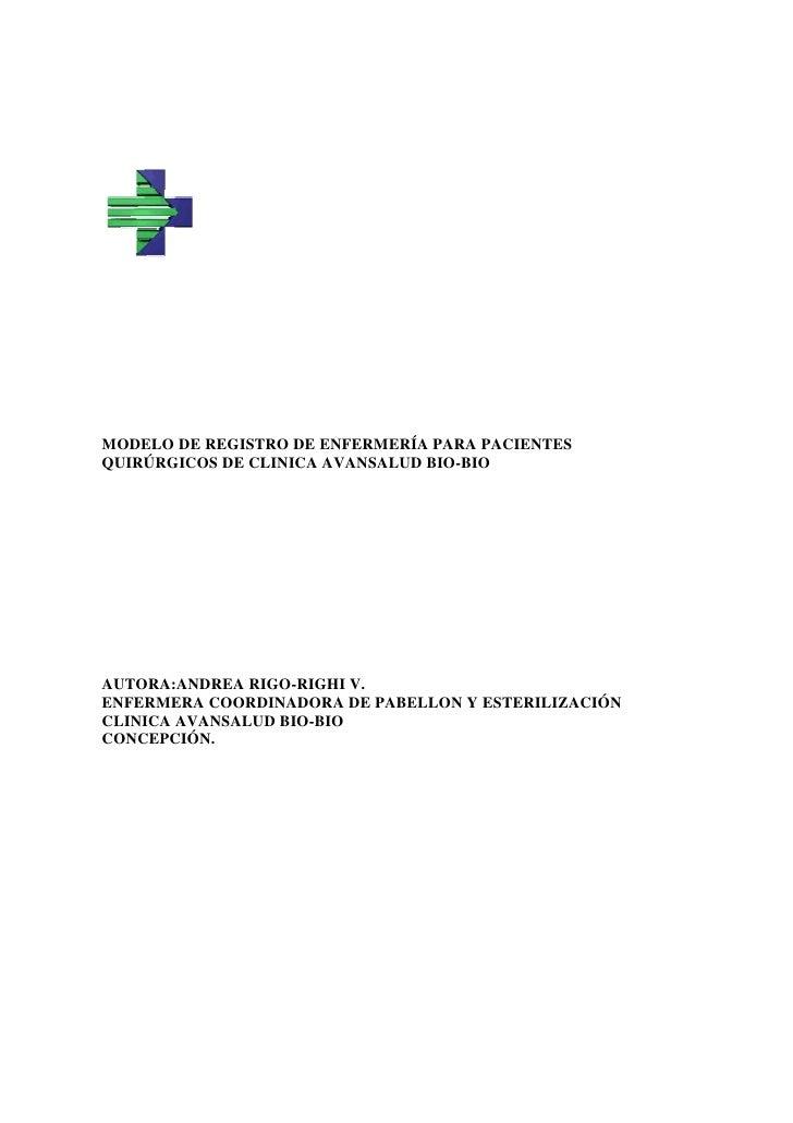 MODELO DE REGISTRO DE ENFERMERÍA PARA PACIENTESQUIRÚRGICOS DE CLINICA AVANSALUD BIO-BIOAUTORA:ANDREA RIGO-RIGHI V.ENFERMER...