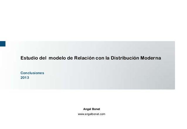 Estudio del modelo de Relación con la Distribución ModernaConclusiones2013                          Angel Bonet           ...