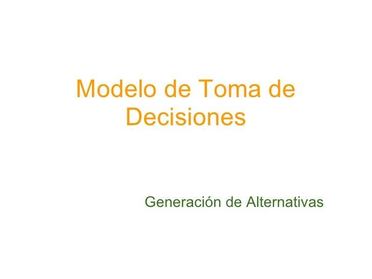 Modelo de Toma de    Decisiones        Generación de Alternativas
