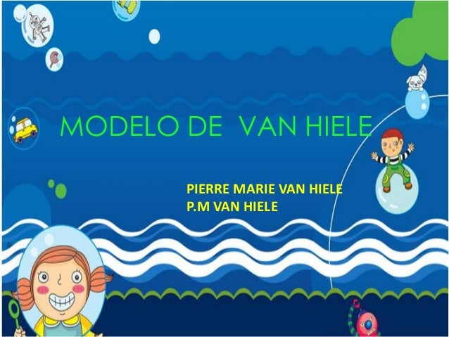 MODELO DE VAN HIELE       PIERRE MARIE VAN HIELE       P.M VAN HIELE