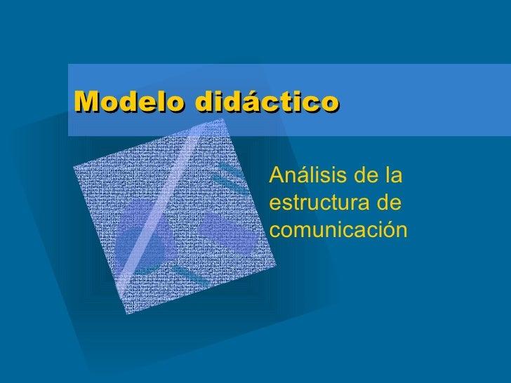 Modelo didáctico Análisis de la estructura de comunicación