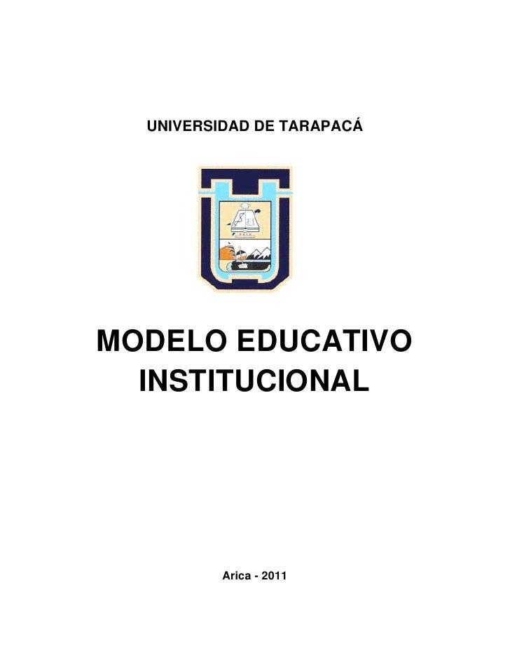 UNIVERSIDAD DE TARAPACÁMODELO EDUCATIVO  INSTITUCIONAL          Arica - 2011