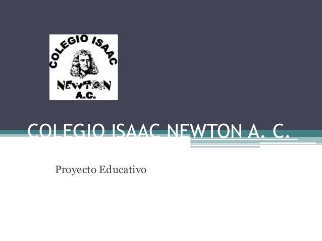 COLEGIO ISAAC NEWTON A. C.  Proyecto Educativo