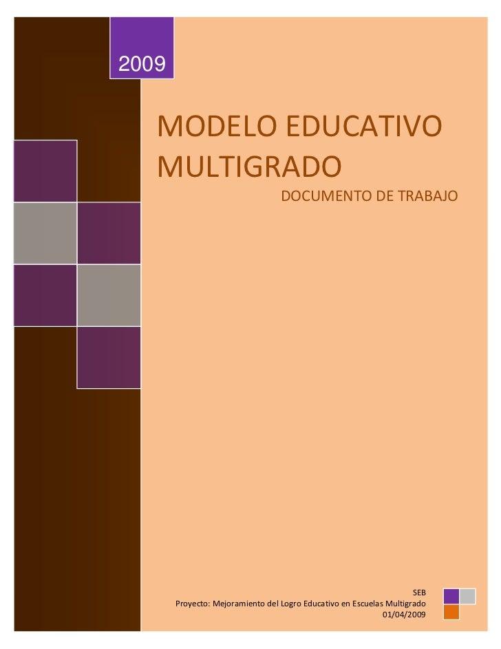 2009   MODELO EDUCATIVO   MULTIGRADO                                  DOCUMENTO DE TRABAJO                                ...