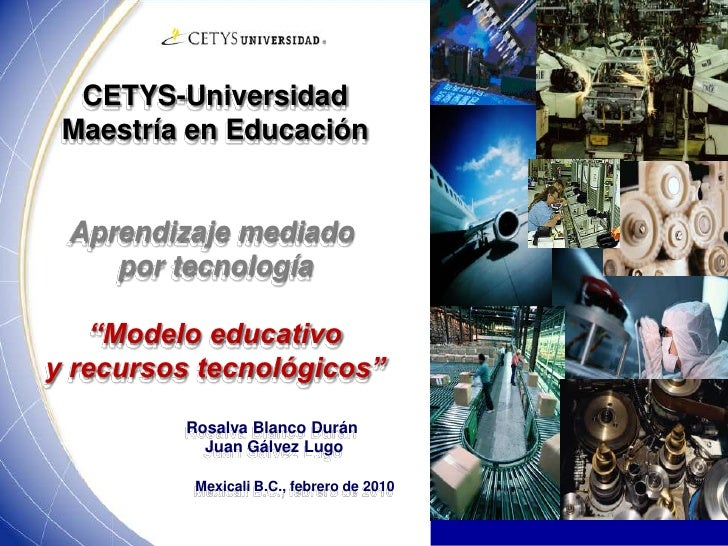 """CETYS-UniversidadMaestría en EducaciónAprendizaje mediado por tecnología""""Modelo educativo y recursos tecnológicos""""        ..."""