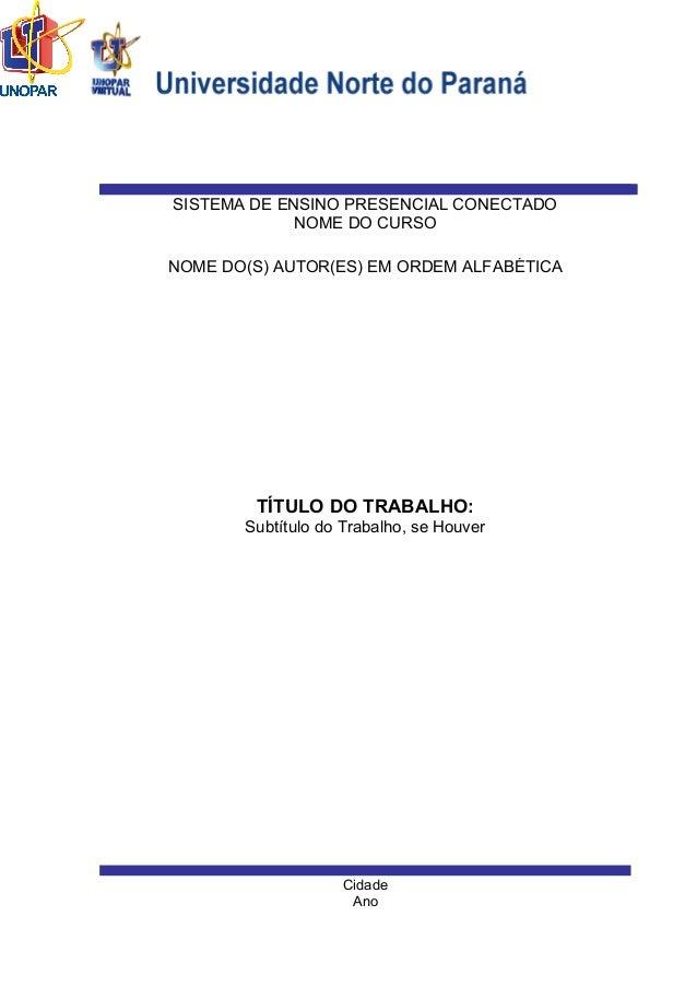 Cidade Ano NOME DO(S) AUTOR(ES) EM ORDEM ALFABÉTICA SISTEMA DE ENSINO PRESENCIAL CONECTADO NOME DO CURSO TÍTULO DO TRABALH...