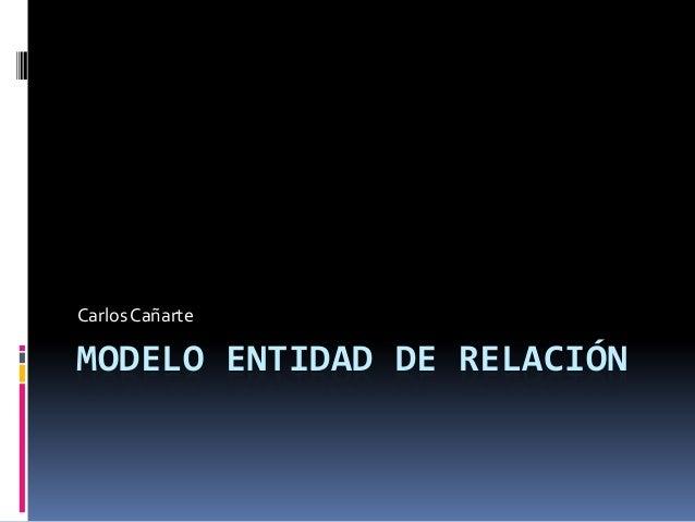 Carlos CañarteMODELO ENTIDAD DE RELACIÓN