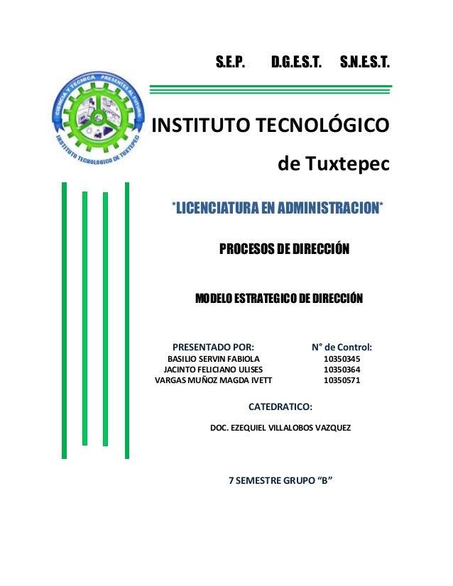 S.E.P.  D.G.E.S.T.  S.N.E.S.T.  INSTITUTO TECNOLÓGICO de Tuxtepec *LICENCIATURA EN ADMINISTRACION* PROCESOS DE DIRECCIÓN  ...
