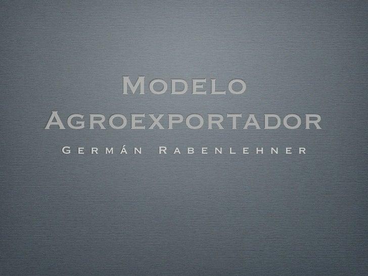 ModeloAgroexportadorG e r m á n   R a b e n l e h n e r