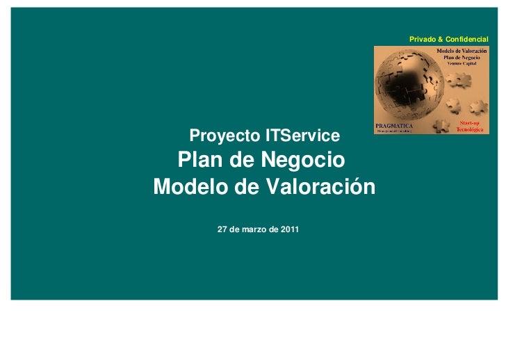 Privado & Confidencial   Proyecto ITService  Plan de NegocioModelo de Valoración      27 de marzo de 2011