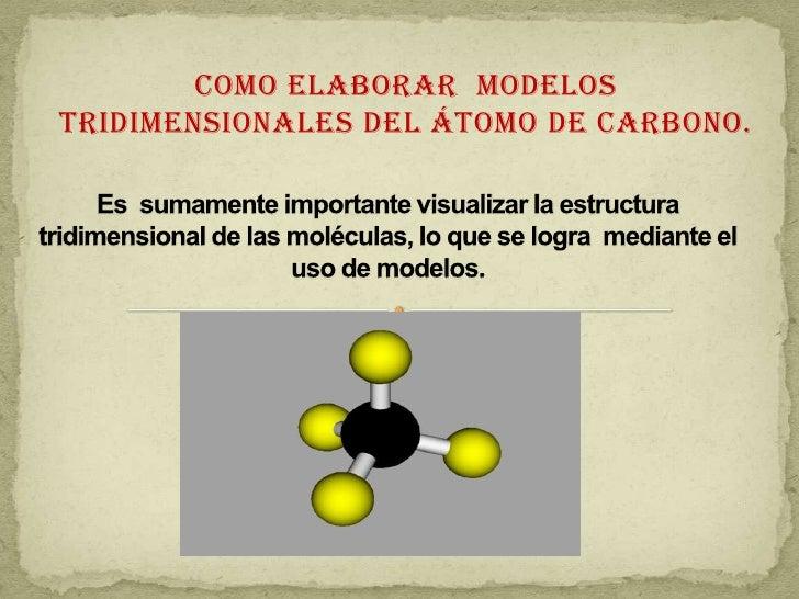 Como elaborar  modelos tridimensionales del átomo de carbono.<br />Es  sumamente importante visualizar la estructura tridi...