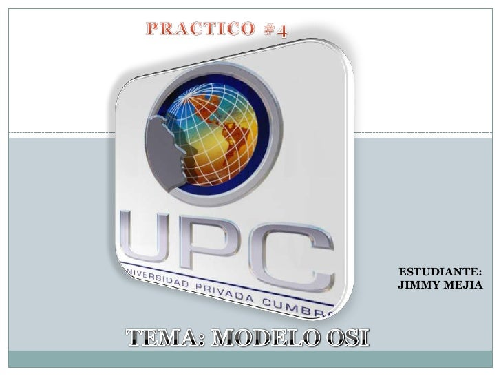 PRACTICO #4<br />ESTUDIANTE: JIMMY MEJIA<br />TEMA: MODELO OSI<br />