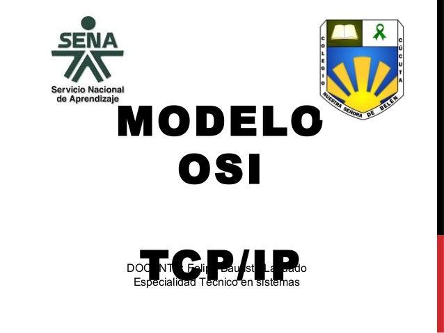 MODELOOSITCP/IPDOCENTE: Felipe Bautista LaguadoEspecialidad Técnico en sistemas