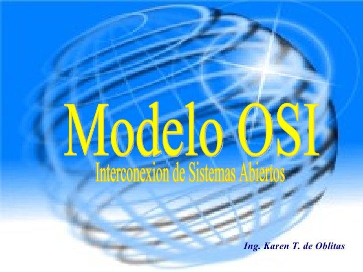 Modelo OSI Ing. Karen T. de Oblitas  Interconexion de Sistemas Abiertos