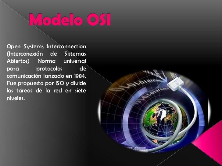 Modelo OSI<br />Open Systems Interconnection (Interconexión de Sistemas Abiertos) Norma universal para protocolosde comun...