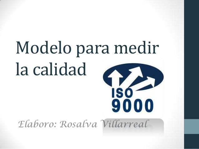 Modelo para medirla calidadElaboro: Rosalva Villarreal