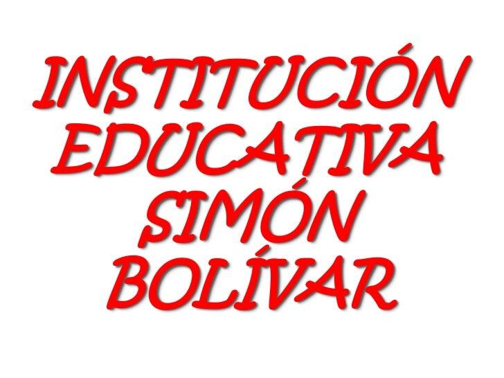 INSTITUCIÓN EDUCATIVA SIMÓN BOLÍVAR<br />