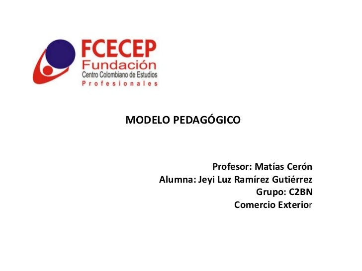 MODELO PEDAGÓGICO               Profesor: Matías Cerón    Alumna: Jeyi Luz Ramírez Gutiérrez                         Grupo...