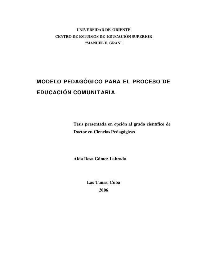 """UNIVERSIDAD DE ORIENTE CENTRO DE ESTUDIOS DE EDUCACIÓN SUPERIOR """"MANUEL F. GRAN"""" MODELO PEDAGÓGICO PARA EL PROCESO DE EDUC..."""