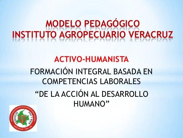"""ACTIVO-HUMANISTAFORMACIÓN INTEGRAL BASADA ENCOMPETENCIAS LABORALES""""DE LA ACCIÓN AL DESARROLLOHUMANO""""MODELO PEDAGÓGICOINSTI..."""