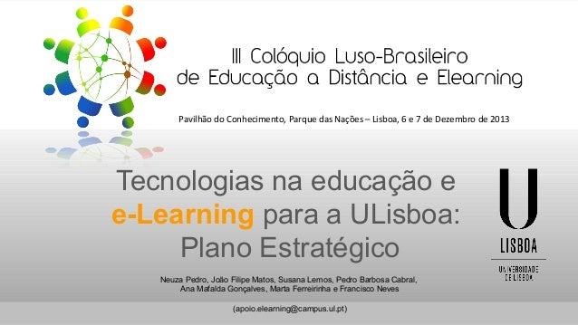 Pavilhão do Conhecimento, Parque das Nações – Lisboa, 6 e 7 de Dezembro de 2013  Tecnologias na educação e e-Learning para...