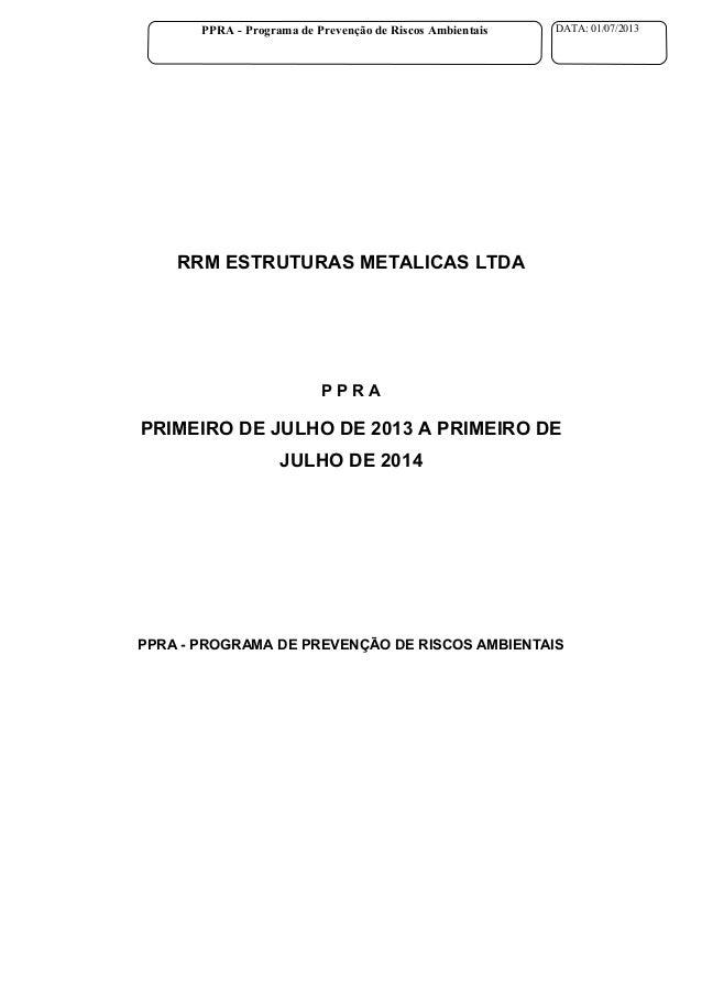 RRM ESTRUTURAS METALICAS LTDA P P R A PRIMEIRO DE JULHO DE 2013 A PRIMEIRO DE JULHO DE 2014 PPRA - PROGRAMA DE PREVENÇÃO D...