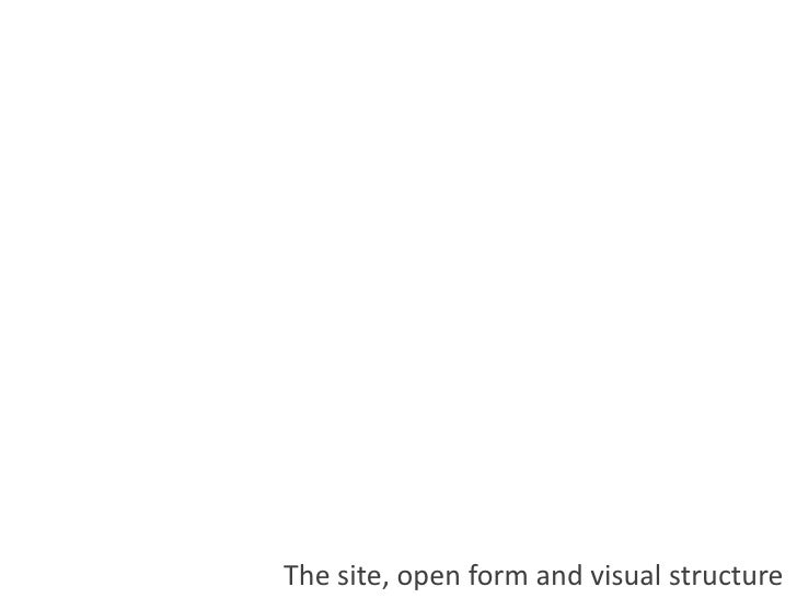 The site, open form and visual structure