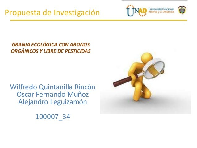 Propuesta de Investigación  GRANJA ECOLÓGICA CON ABONOS ORGÁNICOS Y LIBRE DE PESTICIDAS  Wilfredo Quintanilla Rincón Oscar...