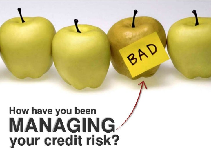 How have you been<br />MANAGING<br />your credit risk?<br />