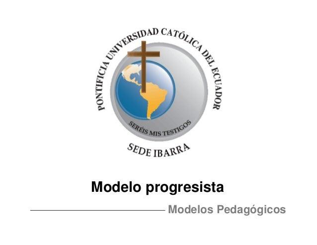 Modelo progresista Modelos Pedagógicos