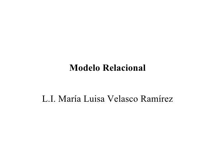 Modelo Relacional L.I. María Luisa Velasco Ramírez