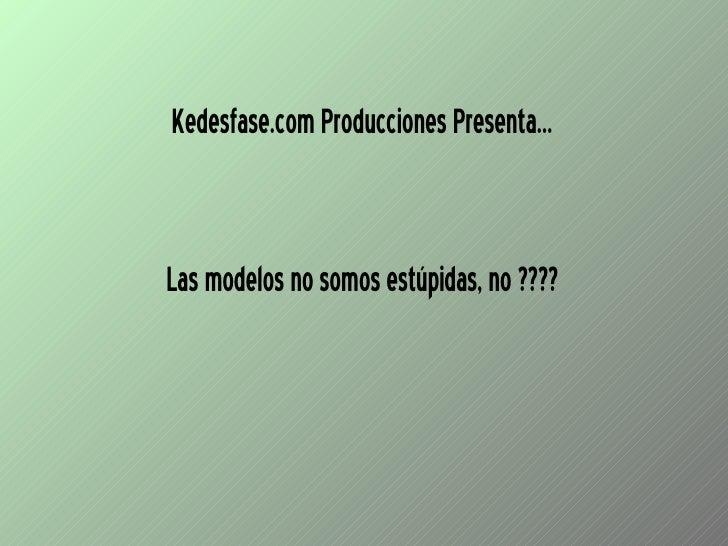 Las modelos no somos estúpidas, no ???? Kedesfase.com Producciones Presenta...