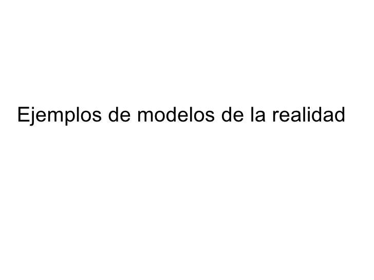 Ejemplos de modelos de la realidad