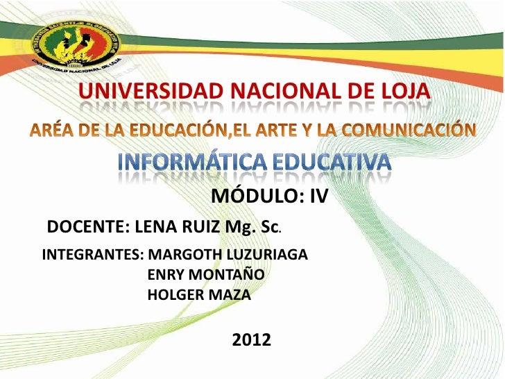UNIVERSIDAD NACIONAL DE LOJA                   MÓDULO: IVDOCENTE: LENA RUIZ Mg. Sc.INTEGRANTES: MARGOTH LUZURIAGA         ...