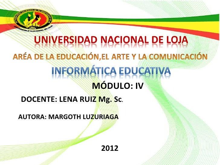 MÓDULO: IVDOCENTE: LENA RUIZ Mg. Sc.AUTORA: MARGOTH LUZURIAGA                    2012