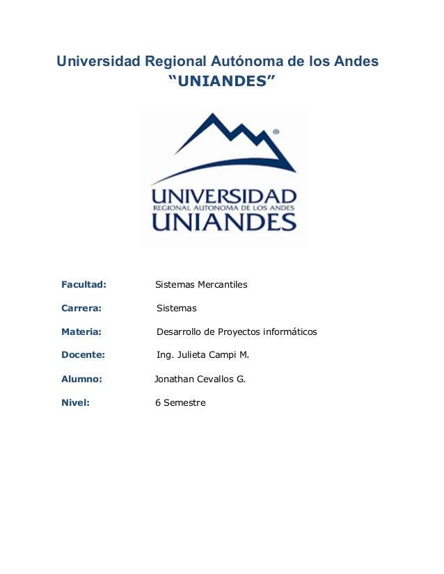 "UniversidadRegionalAutónomadelosAndes ""UNIANDES""   Facultad: Sistemas Mercantiles Carrera: Sistemas Materia: Desarr..."