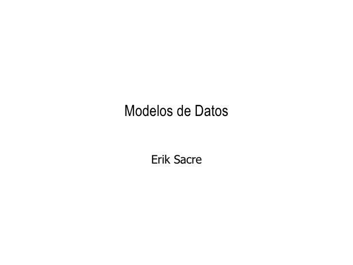 Modelos de Datos Erik Sacre